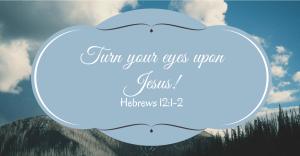 Turn your eyes upon Jesus!